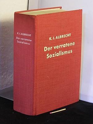 Der verratene Sozialismus - zehn Jahre als: Albrecht, Karl I.