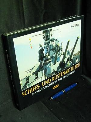 Schiffs- und Küstenartillerie Marinegeschütze aus 500 Jahren: Mehl, Hans -