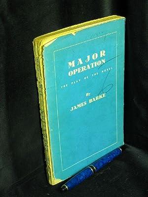 Major Operation. The play of the novel: Barke, James -