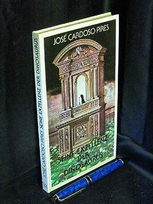 Seine Exzellenz der Dinosaurus -: Pires, Jose Cardoso