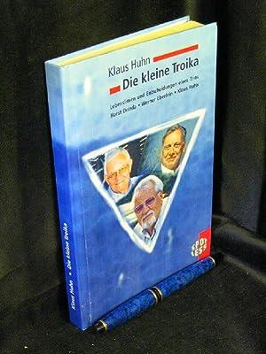 Die kleine Troika - Lebenslinien und Entscheidungen: Huhn, Klaus -