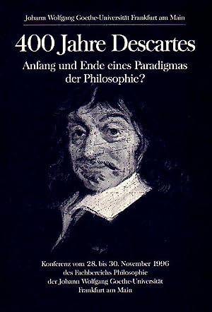 400 Jahre Descartes. Anfang und Ende eines Paradigmas der Philosophie.: Descartes, René: