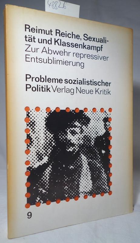 Sexualität und Klassenkampf .Zur Abwehr repressiver Entsublimierung. ( Probleme sozialistischer Politik 9) - Reiche, Reimut