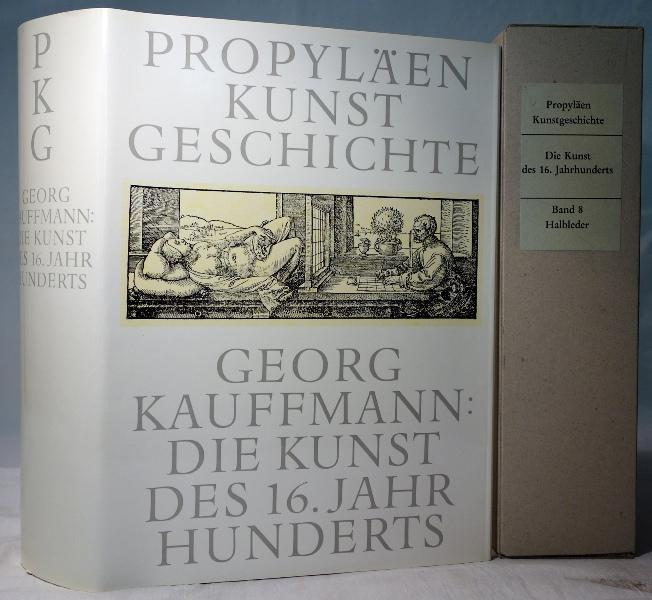 Die Kunst des 16. Jahrhunderts. (Propyläen Kunstgeschichte: Kauffmann, Georg: