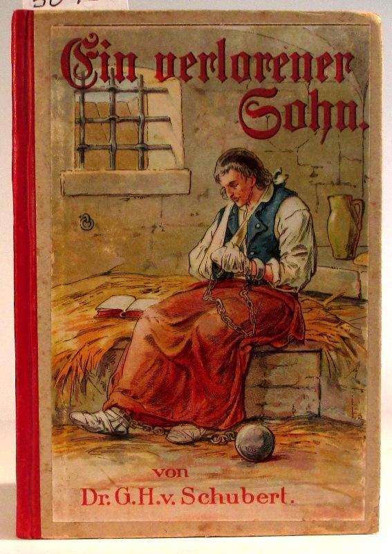 Ein verlorener Sohn. (Geschichte eines Armenfreundes). Neue: Schubert, Gotthilf Heinrich