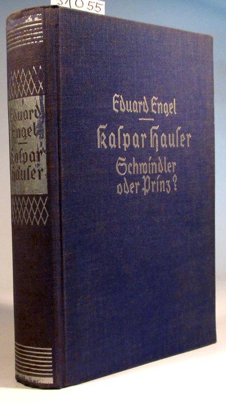 Kaspar Hauser. Schwindler oder Prinz? Ein urkundlicher: Engel, Eduard
