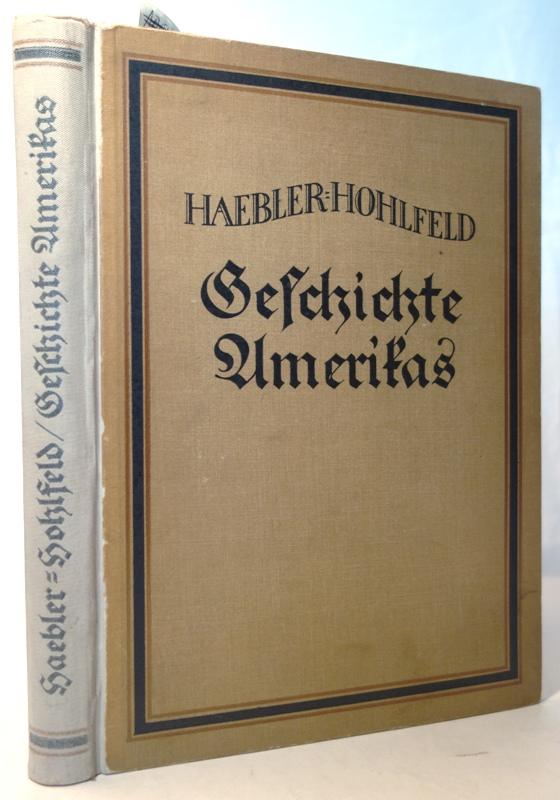 Geschichte Amerikas. Durchgesehen von Johannes Hohlfeld.: Haebler, Konrad