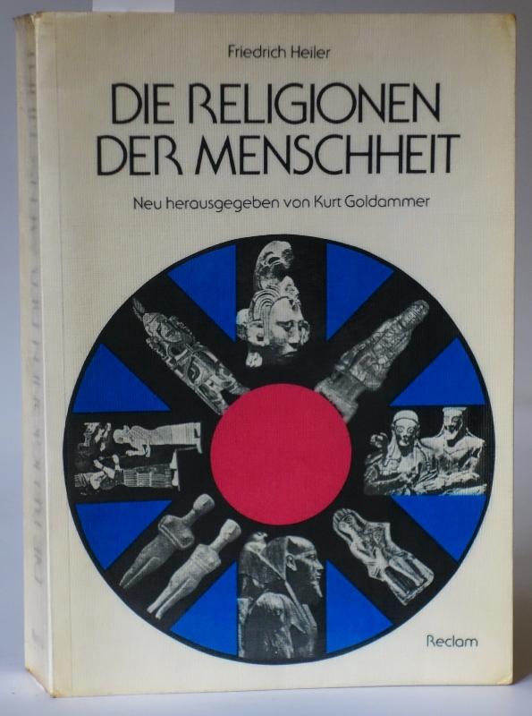 Die Religionen der Menschheit. Neu herausgegeben von: Heiler, Friedrich: