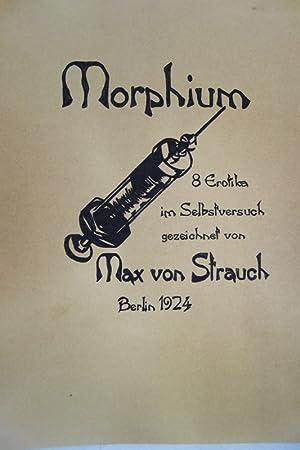 Morphium. 8 Erotika im Selbstversuch gezeichnet von: Strauch, Max von