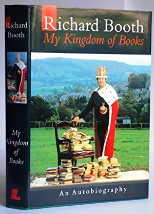 My Kingdom of Books. An Autobiography. Richard Booth with Lucia Stuart.