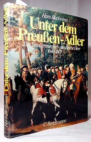 Unter dem Preußen-Adler. Das brandenburgisch-preußische Heer 1640: Bleckwenn, Hans: