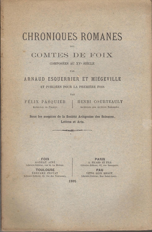 Chroniques romanes des Comtes de Foix composées au XVe siècle par Arnaud Esquerrier et Miégeville Arnaud ESQUERRIER et MIÉGEVILLE / Félix PASQUIER et