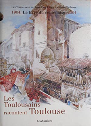 Les Toulousains racontent Toulouse 1904-2004 Le livre du centenaire: Les Toulousains de Toulouse et...