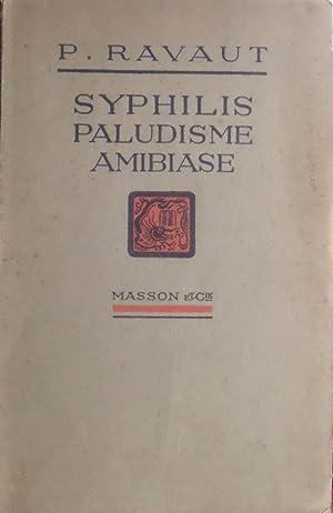 Syphilis Paludisme Amibiase Notes de thérapeutique pratique: P. RAVAUT