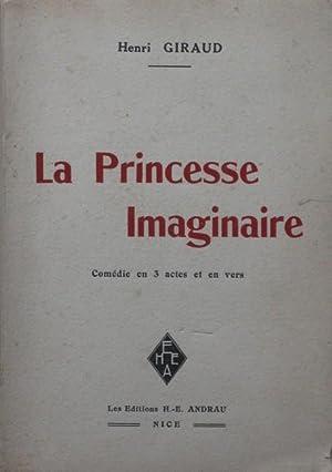 La Princesse Imaginaire, Comédie en 3 Actes: Henri GIRAUD