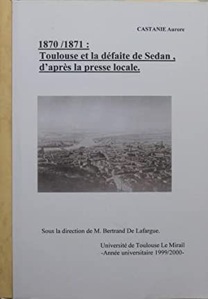 1870/1871: Toulouse et la défaite de Sedan, d'après la presse locale.: ...