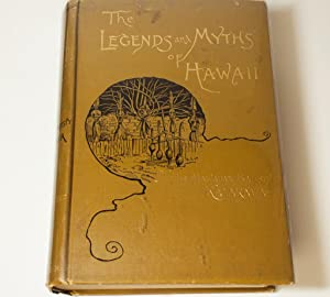 The Legends and Myths of Hawaii: The Fables and Folk-Lore of a Strange People: King David Kalakaua