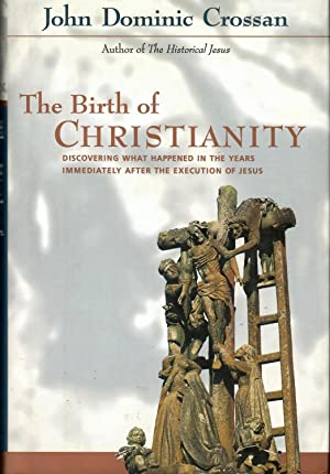 The Birth of Christianity: Discovering What Happened in the Years Immediately After the Execution...