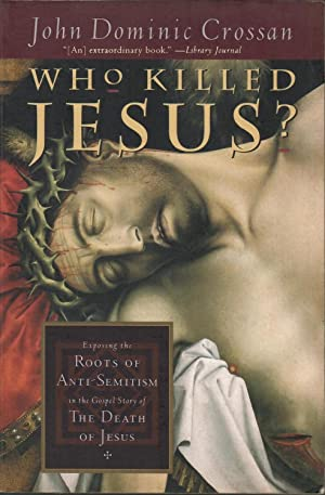 Who Killed Jesus?: Exposing the Roots of Anti-Semitism in the Gospel Story of the Death of Jesus