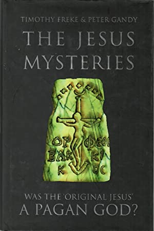 The Jesus Mysteries: Was the  Original Jesus  a Pagan God