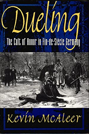 Dueling: The Cult of Honor in Fin-De-Siecle Germany