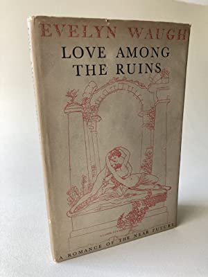 Love Among the Ruins: Waugh Evelyn