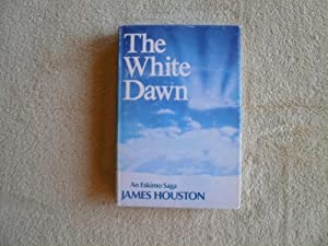The White Dawn: An Eskimo Saga: Houston, James