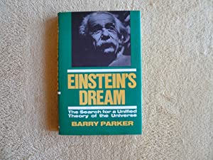 Einstein's Dream: The Search for a Unified Theory of the Universe: Parker, Barry R.
