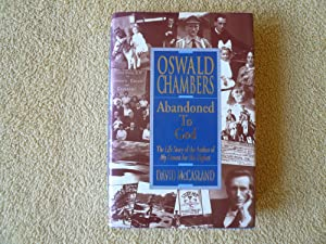 Oswald Chambers: Abandoned to God The Lifle Story of the Author of My Utmost for His Highest: ...