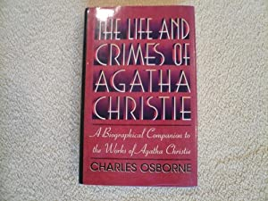 The Life and Crimes of Agatha Christie: A Biographical Companion to the Works of Agatha Christie: ...