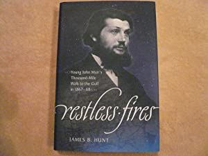 Restless Fires: Young John Muir's Thousand-Mile Walk to the Gulf in 1867-68: James B. Hunt
