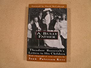 A Bully Father: Theodore Roosevelt's Letters to: Kerr, Joan Patterson