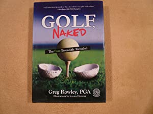 Golf, Naked: The Bare Essentials Revealed: Greg Rowley
