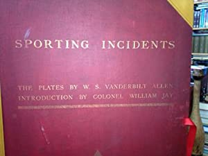 Sporting Incidents: Being a Collection of Sixteen: Allen, W. S.