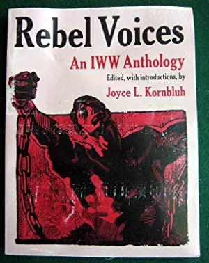 REBEL VOICES: AN IWW ANTHOLOGY: Kornbluh, Joyce L.; editor