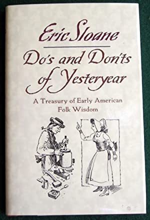 DO'S AND DON'TS OF YESTERYEAR: A TREASURY OF EARLY AMERICAN FOLK WISDOM: Sloane, Eric