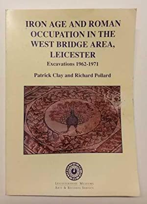Iron Age and Roman Occupation in the West Bridge Area: Leicester Excavations, 1962-1971