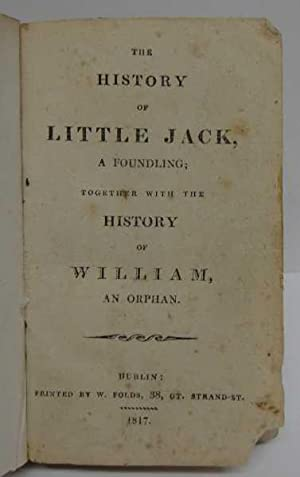 The History of Little Jack, a foundling; Together With the History of William, an Orphan