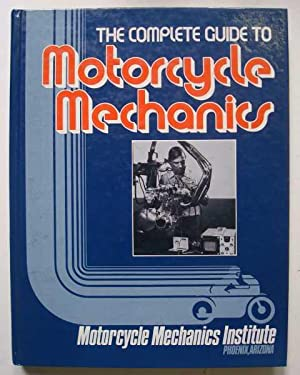 Complete Guide to Motorcycle Mechanics: Motorcycle Mechanics Institute