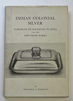 Indian Colonial Silver: European Silversmiths in India and Their Marks