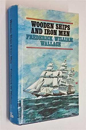 Frederick William Wallace Wooden Ships And Iron Men Abebooks