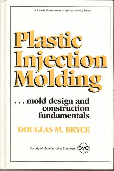 Plastic Injection Molding: Mold Design and