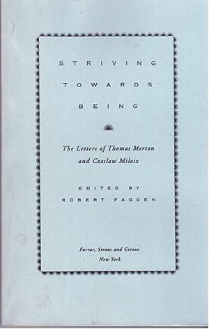 Striving Towards Being; the Letters of Thomas Merton and Czeslaw Milosz: Faggen, Robert, EDITOR: ...