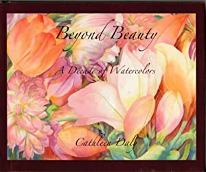 Beyond Beauty; a Decade of Watercolors