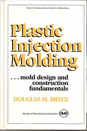 Plastic Injection Molding: Mold Design and Construction Fundamentals; Volume III: Fundamentals of ...