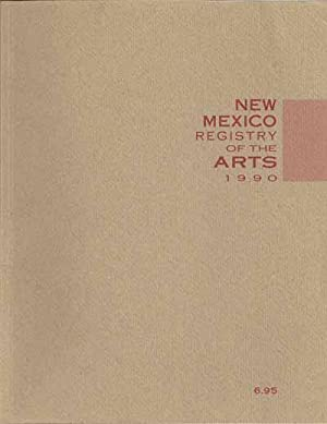 NEW MEXICO REGISTRY OF THE ARTS 1990: NEW MEXICO REGISTRY OF THE ARTS