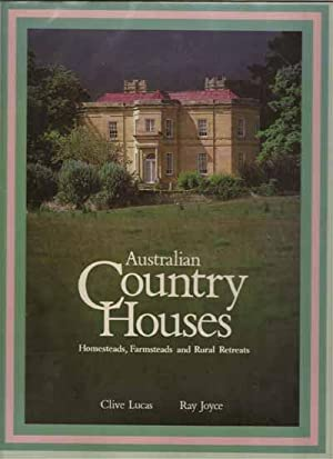 Australian Country Houses : Homesteads, Farmsteads and Rural Retreats: Lucas, Clive