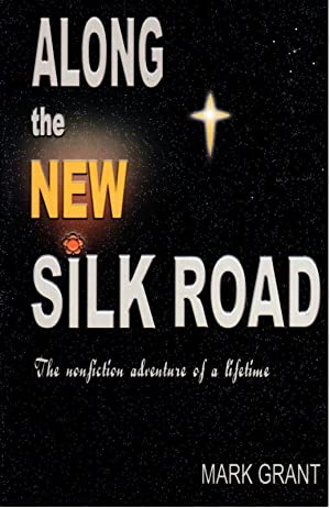 Along the New Silk Road: The Nonfiction Adventure of a Lifetime: Grant, Mark