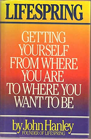 Lifespring : Getting Yourself from Where You: Hanley, John