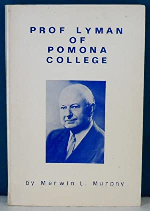 PROF LYMAN OF POMONA COLLEGE: The Story of a Remarkable Man of Music